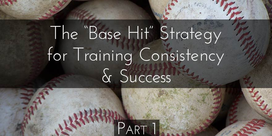 "Embracing the ""Base Hit Strategy"" for Training Consistency"