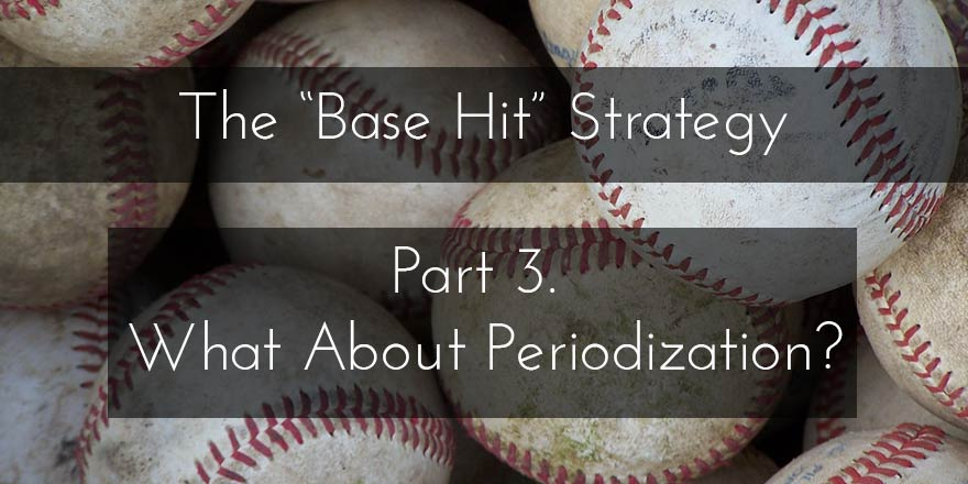 The Limitations of Periodization (The Base Hit Strategy Part 3: Conclusion)
