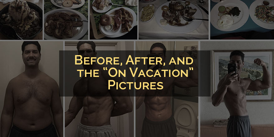 "Before, After, and the ""On Vacation"" Pics"