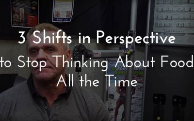 Three Shifts in Perspective to Stop Worrying About Food All the Time