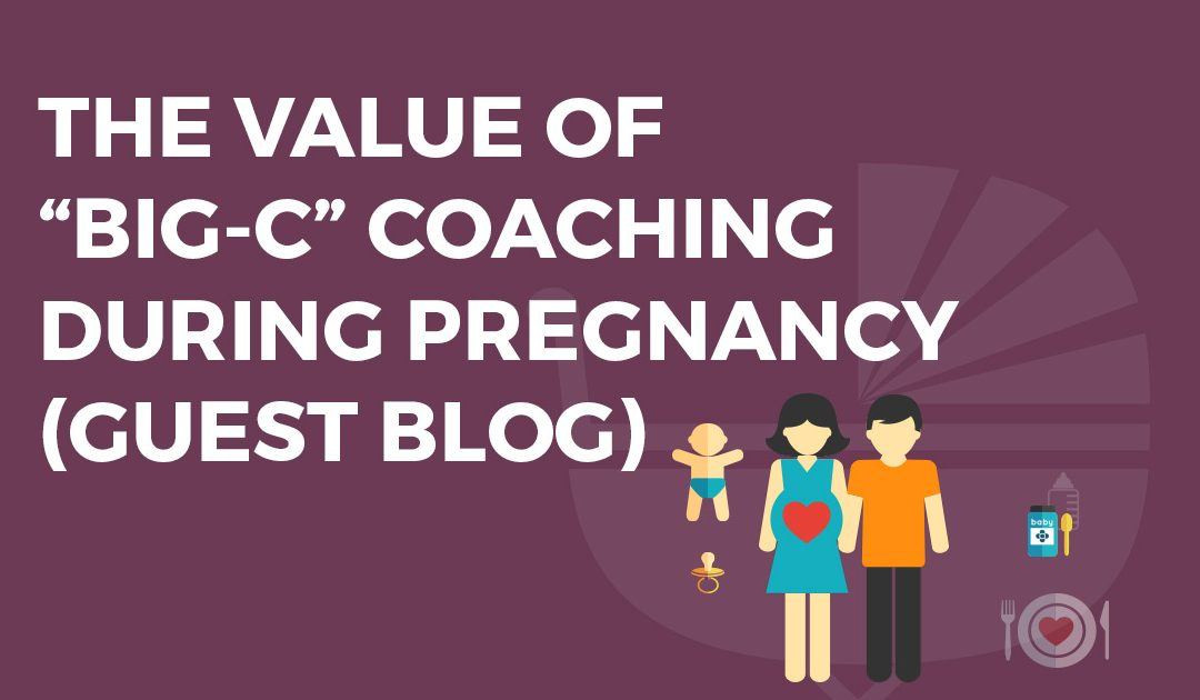 Guest Blog: The Value of Big-C Coaching During Pregnancy