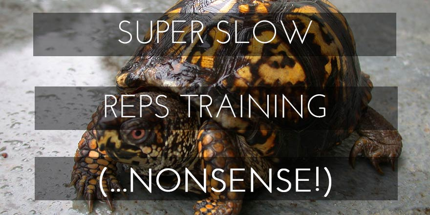 Super Slow Reps Training — Nonsense!