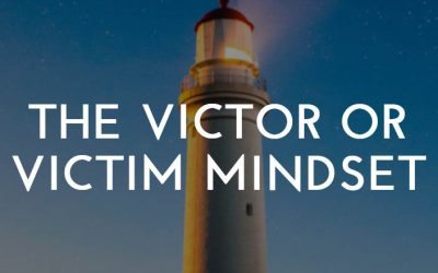 The Victor or Victim Mindset: How to Choose the Victor Mindset