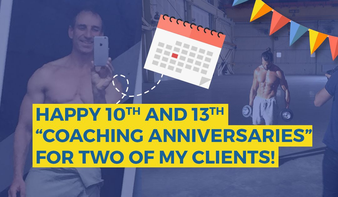 "Happy Tenth and Thirteenth ""Coaching Anniversaries"" for Two of my Clients (…and what YOU can learn from them!)"