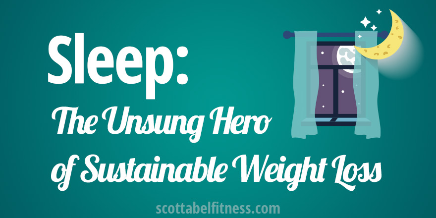 Sleep: The Unsung Hero of Sustainable Weight Loss