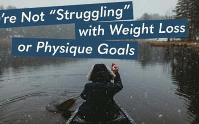 "You're Not ""Struggling"" With Weight Loss of Physique Goals"